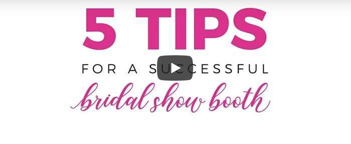 Video Wedding Show: 5 Tips for a Successful Bridal Show